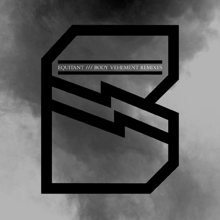 EQUITANT - Body Vehement (remixes)