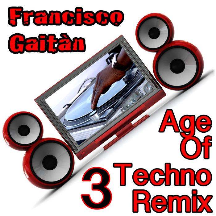 GAITAN, Francisco/DOLLY POP/MICHELLE ROSE/JUNGLE BILL/JEE BEE - Age Of Techno Remix 3
