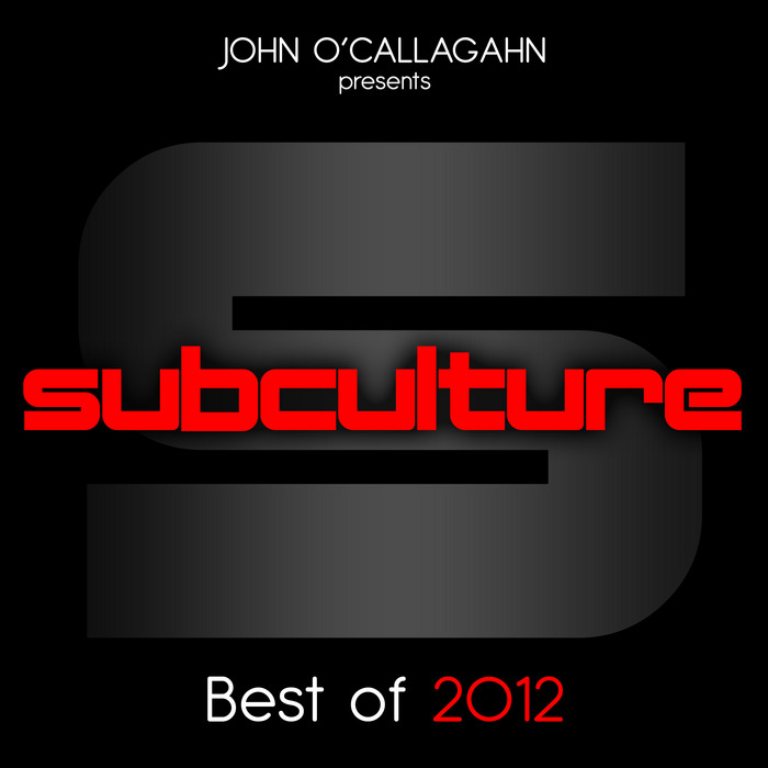 O CALLAGHAN, John/VARIOUS - John O'Callaghan Presents Subculture: Best Of 2012