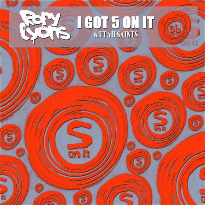 LYONS, Rory feat UTAH SAINTS - I Got 5 On It (remixes)