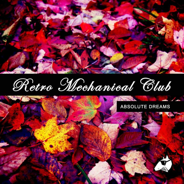 RETRO MECHANICAL CLUB - Absolute Dreams