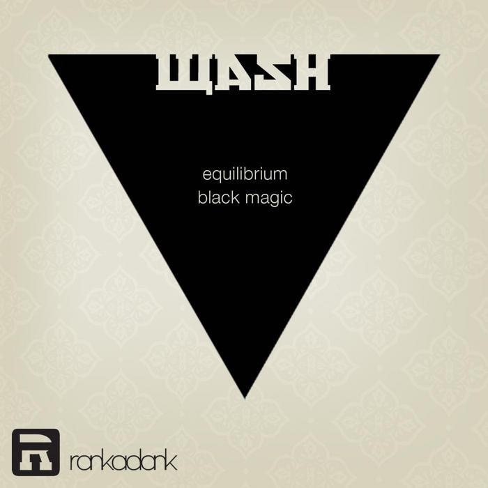 WASH - Equilibrium / Black Magic