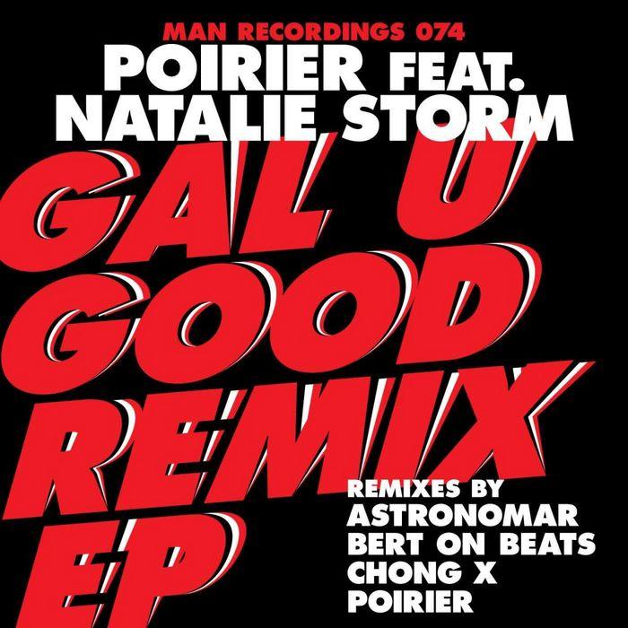 POIRIER feat NATALIE STORM - Gal U Good (remixes)