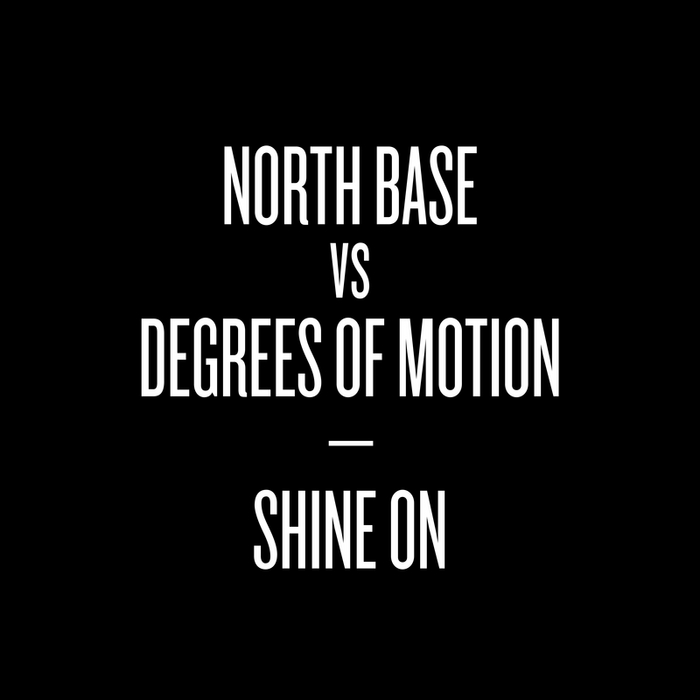 NORTH BASE/DEGREES OF MOTION - Shine On