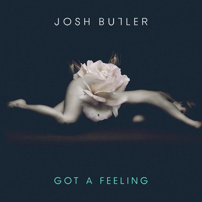 JOSH BUTLER - Got A Feeling EP