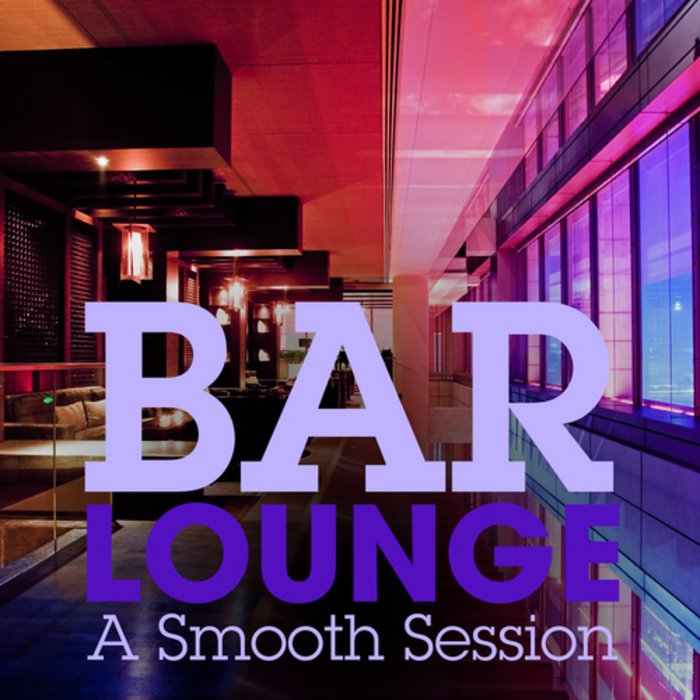 BAR LOUNGE - A Smooth Session