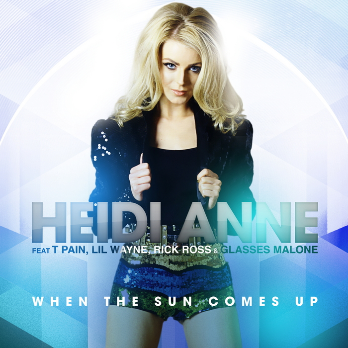 ANNE, Heidi feat T PAIN/LIL WAYNE/RICK ROSS/GLASSES MALONE - When The Sun Comes Up