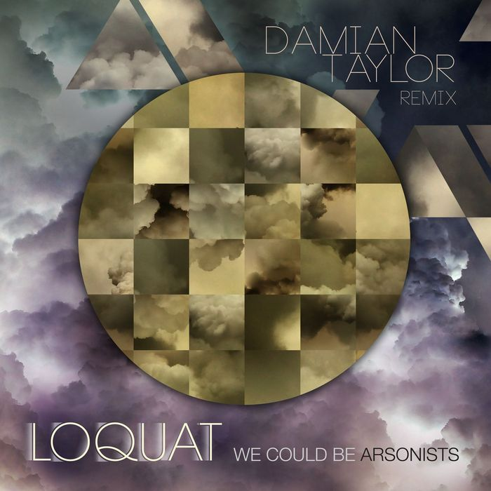 LOQUAT - We Could Be Arsonists (Damian Taylor Remix)