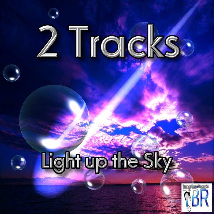 2 TRACKS - Light Up The Sky (remixes)