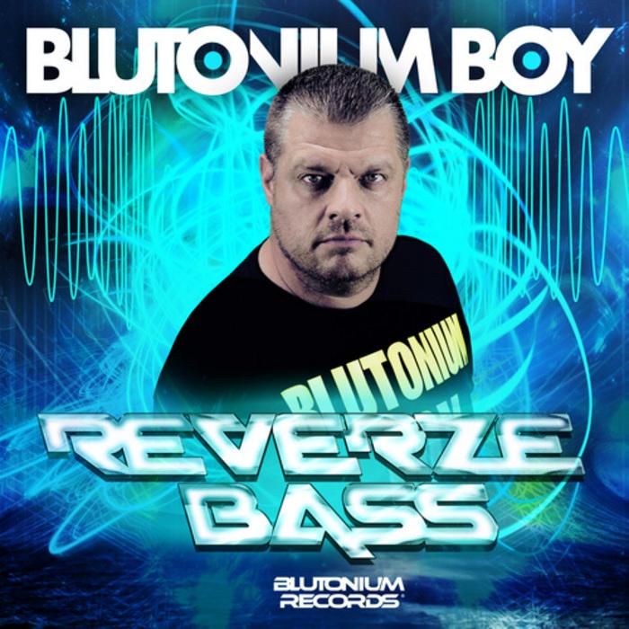 BLUTONIUM BOY - Reverze Bass