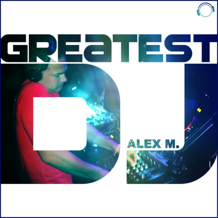 ALEX M - Greatest DJ