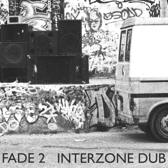 FADE 2 - Interzone Dub