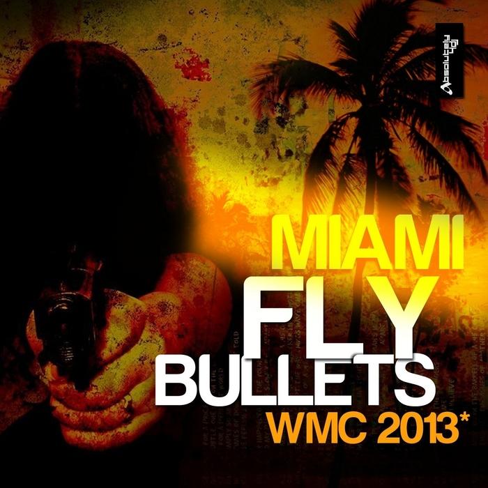 VARIOUS - Miami Fly Bullets (WMC 2013)