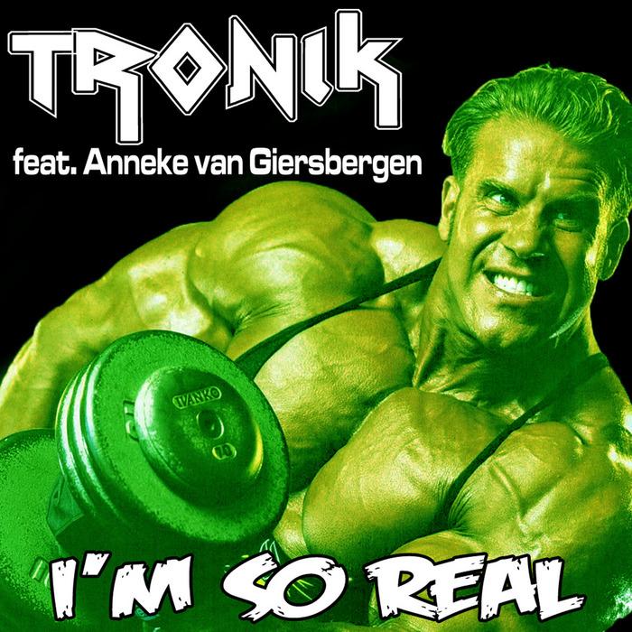 TRONIK feat ANNEKE VAN GIERSBERGEN - I'm So Real