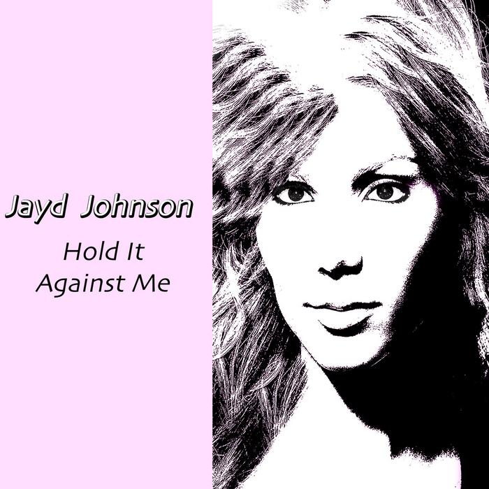 JOHNSON, Jayd - Hold It Against Me