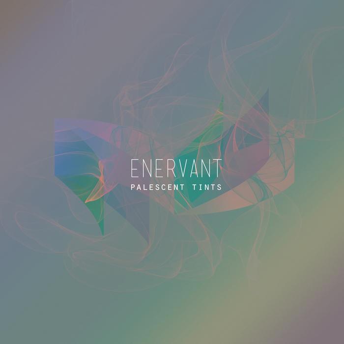 ENERVANT - Palescent Tints