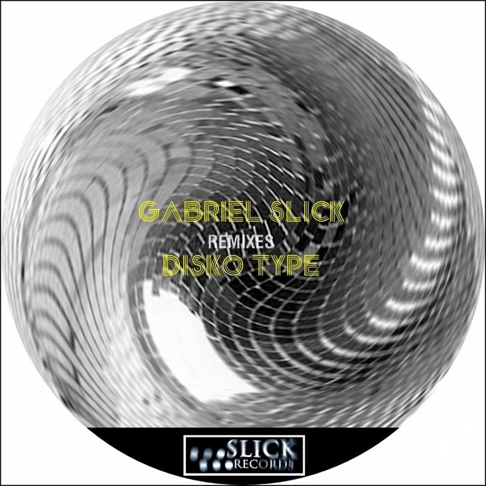 GABRIEL SLICK - Disko Type (remixes)