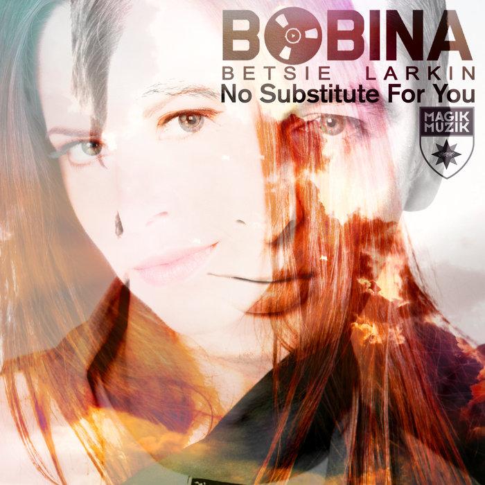 BOBINA & BETSIE LARKIN - No Substitute For You (Remixes)