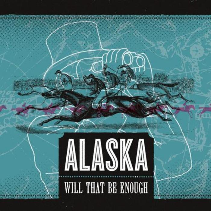 ALASKA - Will That Be Enough