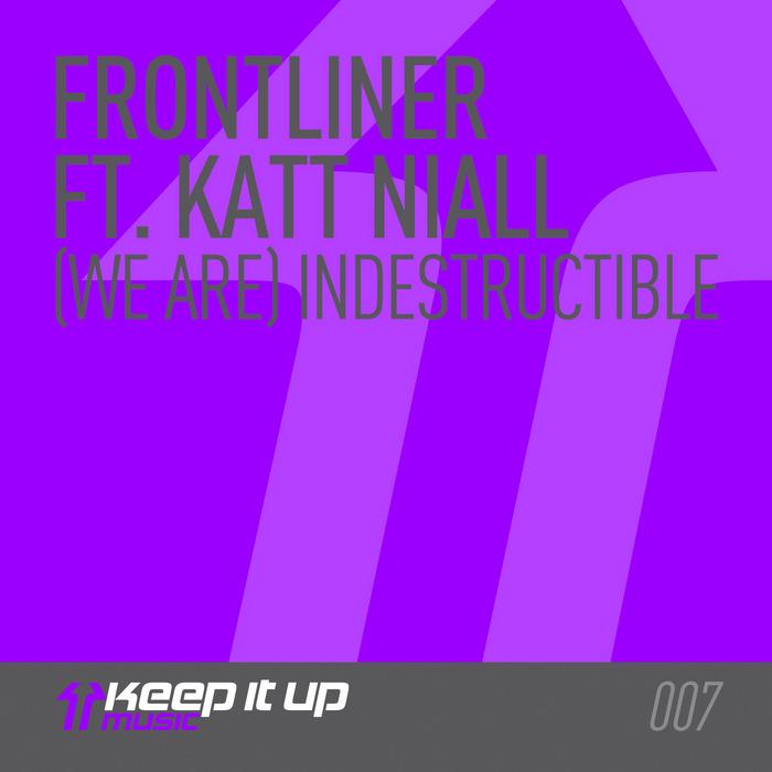 FRONTLINER feat KATT NIALL - (We Are) Indestructible