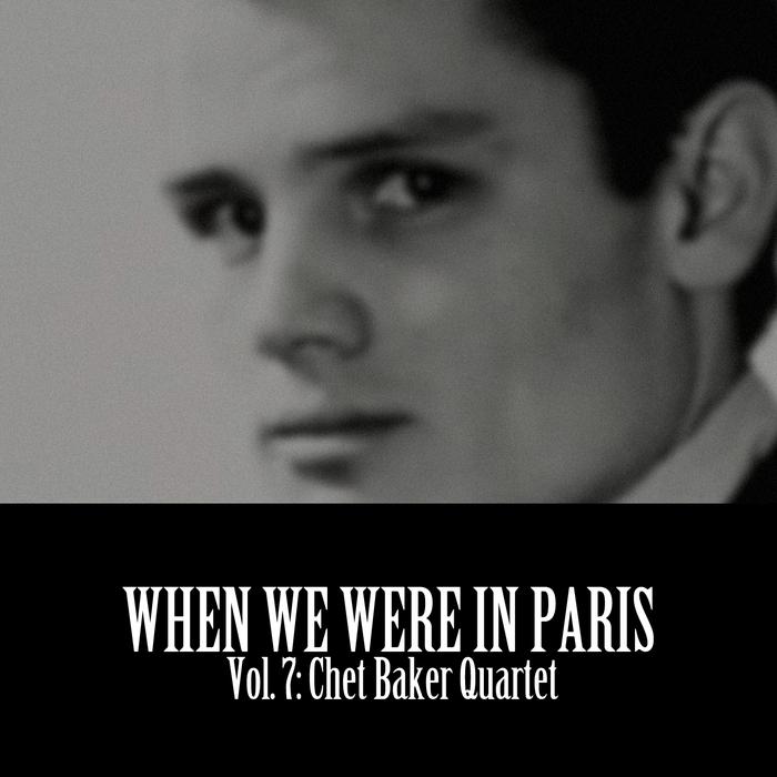 CHET BAKER QUARTET - When We Were In Paris, Vol  7: Chet Baker Quartet
