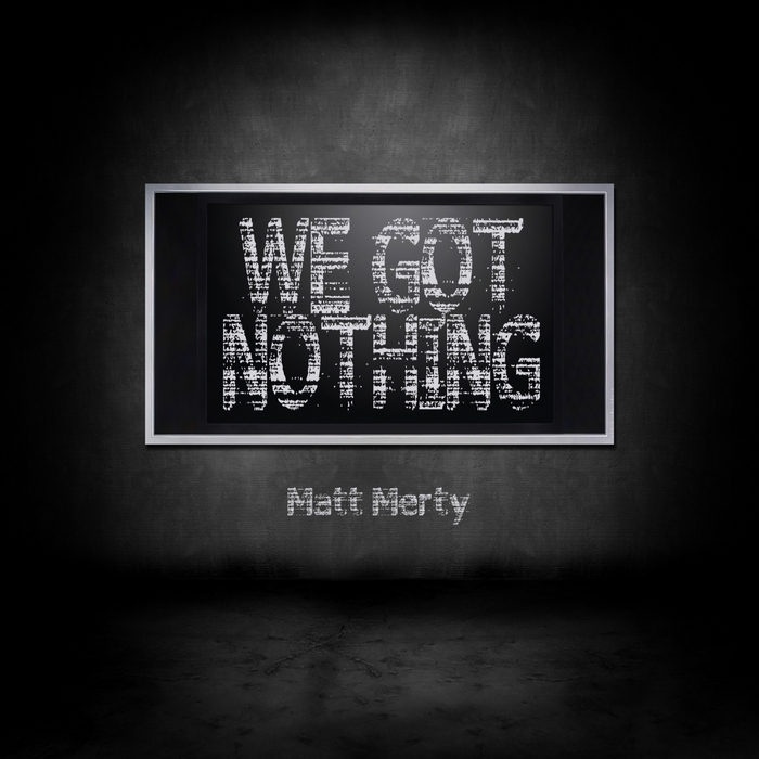 MERTY, Matt - We Got Nothing