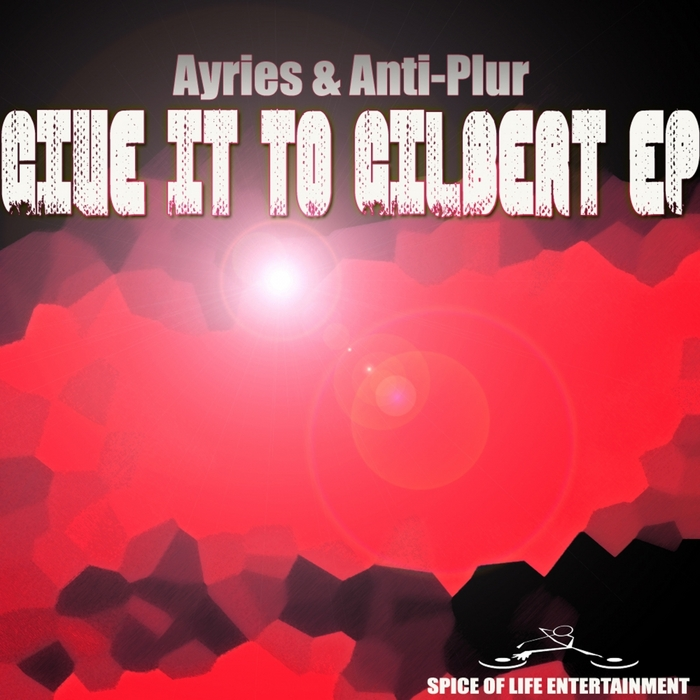 AYRIES/ANTI-PLUR - Give It To Gilbert