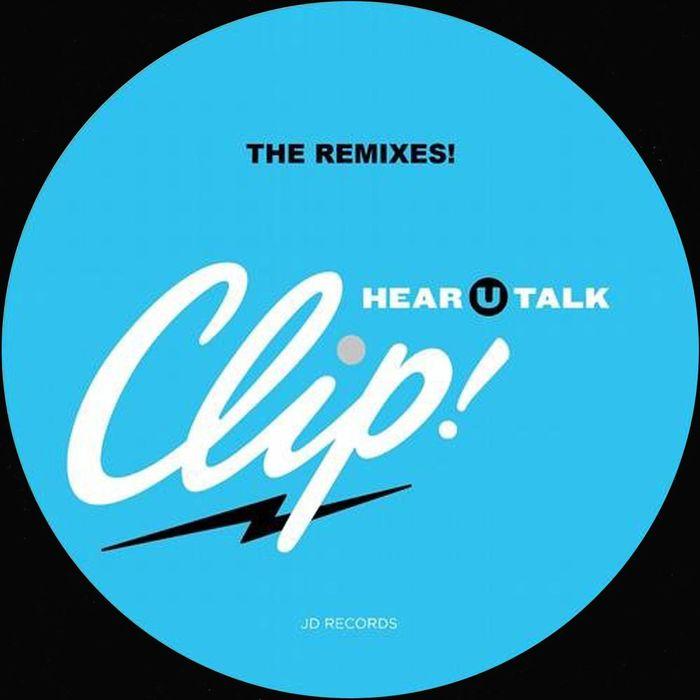 CLIP! - Hear U Talk Remixes