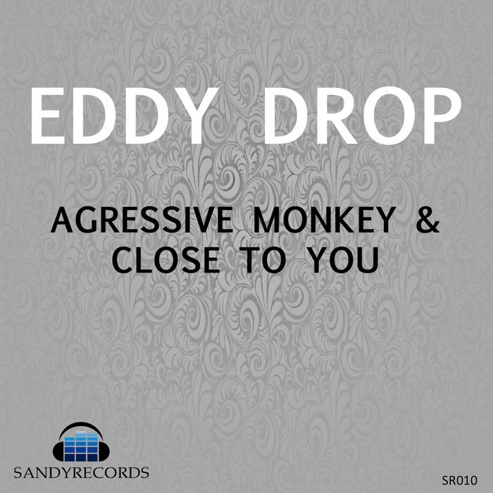 EDDY DROP - Aggressive Monkey/Close To You
