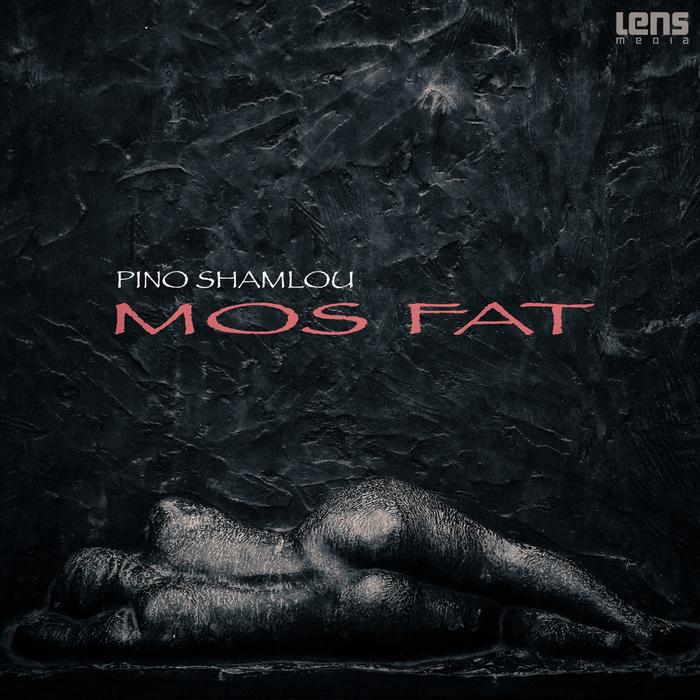 SHAMLOU, Pino - Mos Fat
