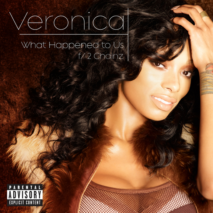 VERONICA feat 2 CHAINZ - What Happened To Us (Explicit)