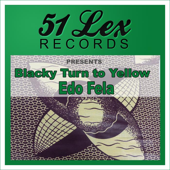 FELA, Edo - 51 Lex Records presents Blacky Turn To Yellow