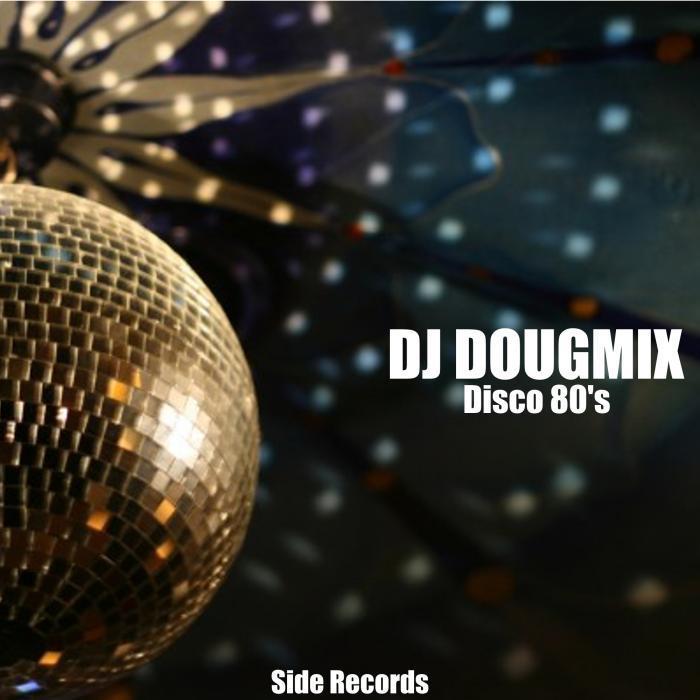 DJ DOUGMIX - Disco 80's