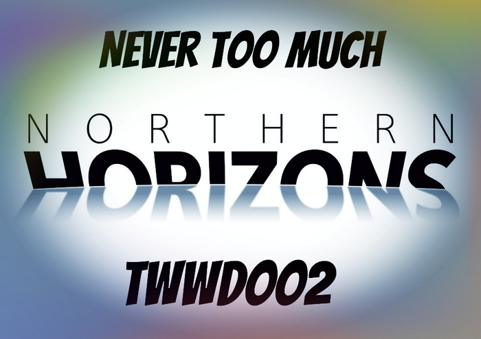 NORTHERN HORIZONS - Never Too Much
