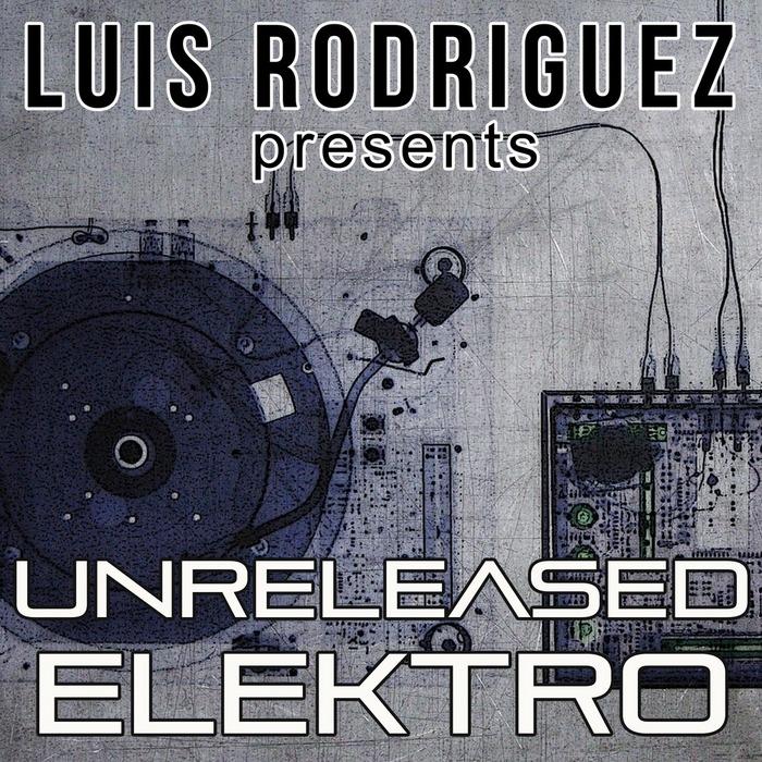 RODRIGUEZ, Luis - Luis Rodriguez Presents Unreleased Elektro