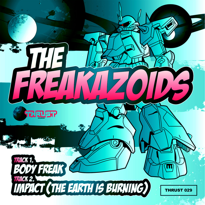 THE FREAKAZOIDS - Body Freak / Impact (The Earth Is Burning)