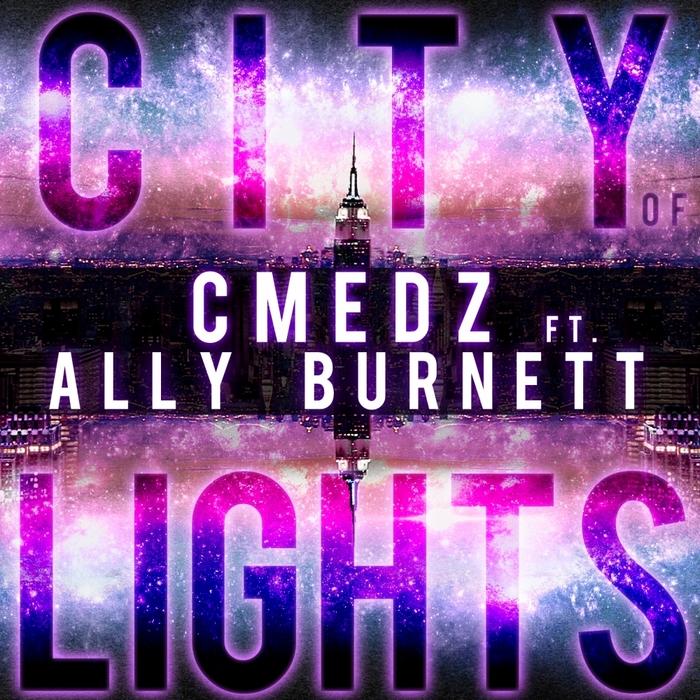 CMEDZ feat ALLY BURNETT - City Of Lights