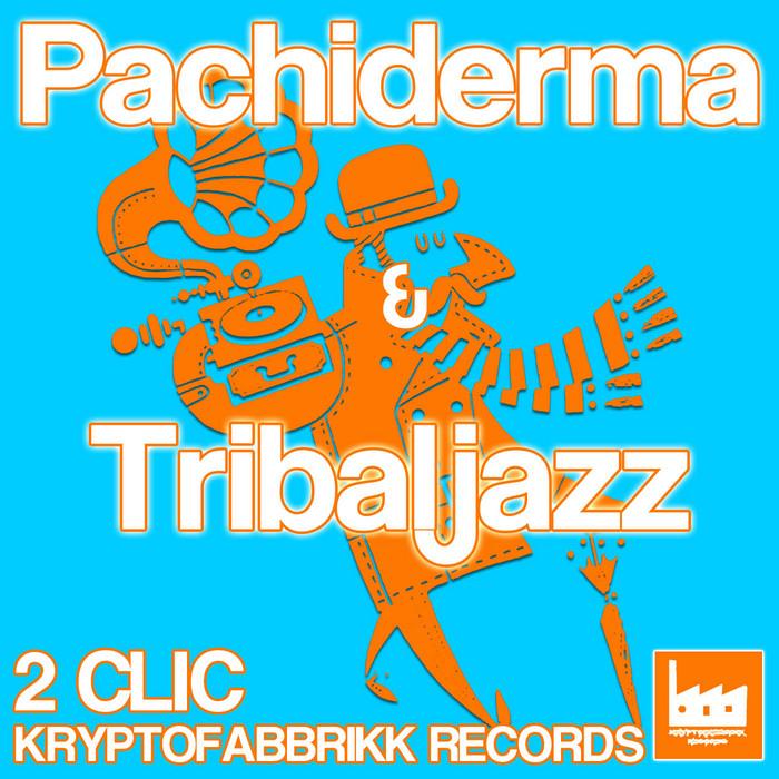 2CLIC - Pachiderma & Tribaljazz