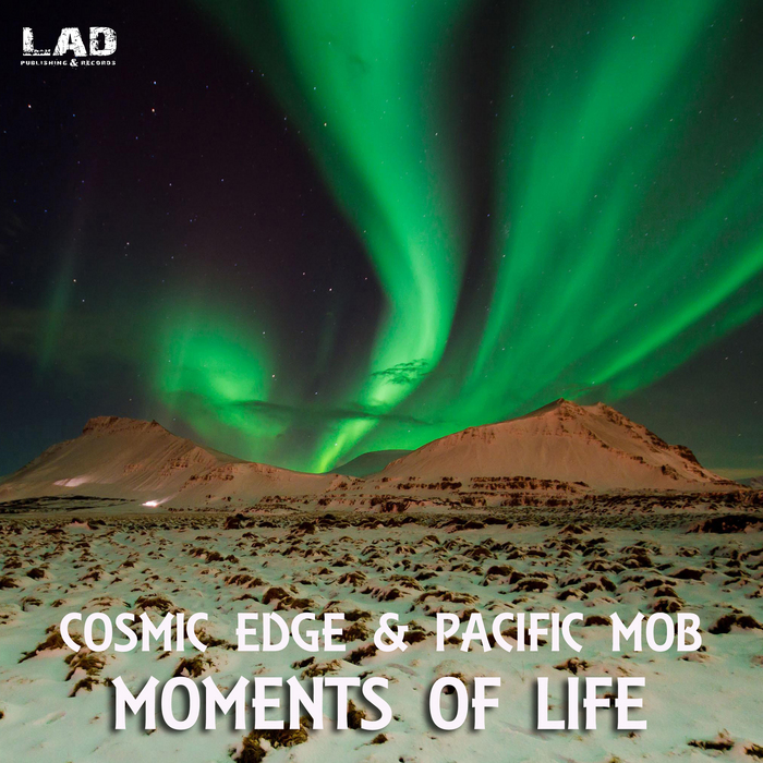 COSMIC EDGE & PACIFIC MOB - Moments Of Life