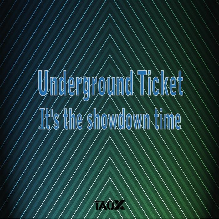 UNDERGROUND TICKET - It's The Showdown Time