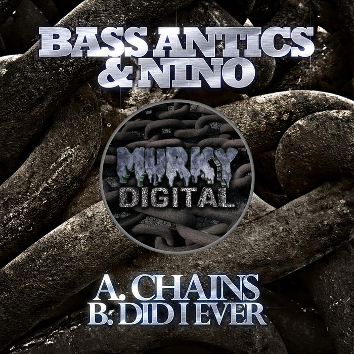 BASS ANTICS & NINO - Chains/Did I Ever