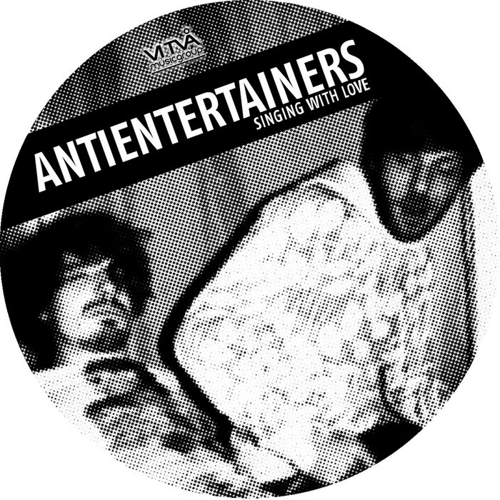 ANTIENTERTAINERS - Singing With Love