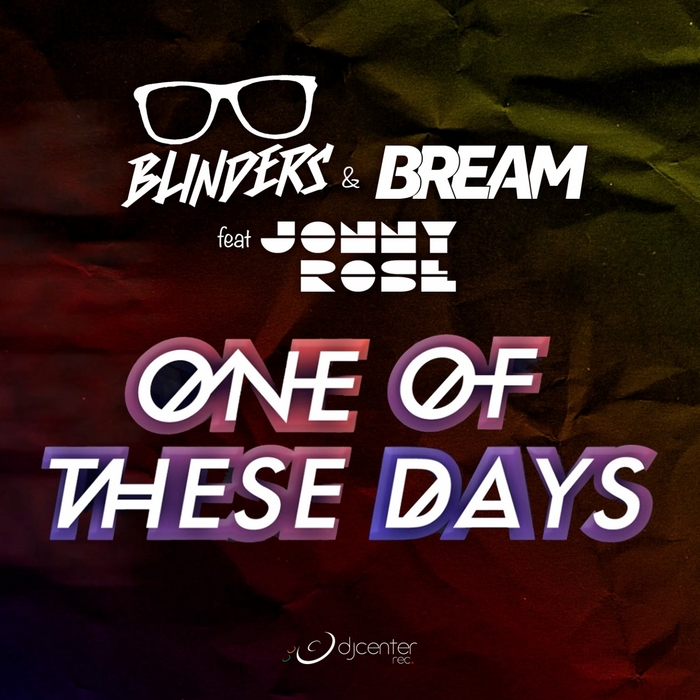 BLINDERS & BREAM feat JONNY ROSE - One Of These Days