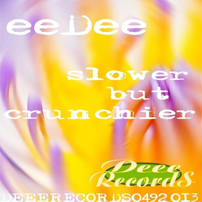 EEDEE - Slower But Crunchie