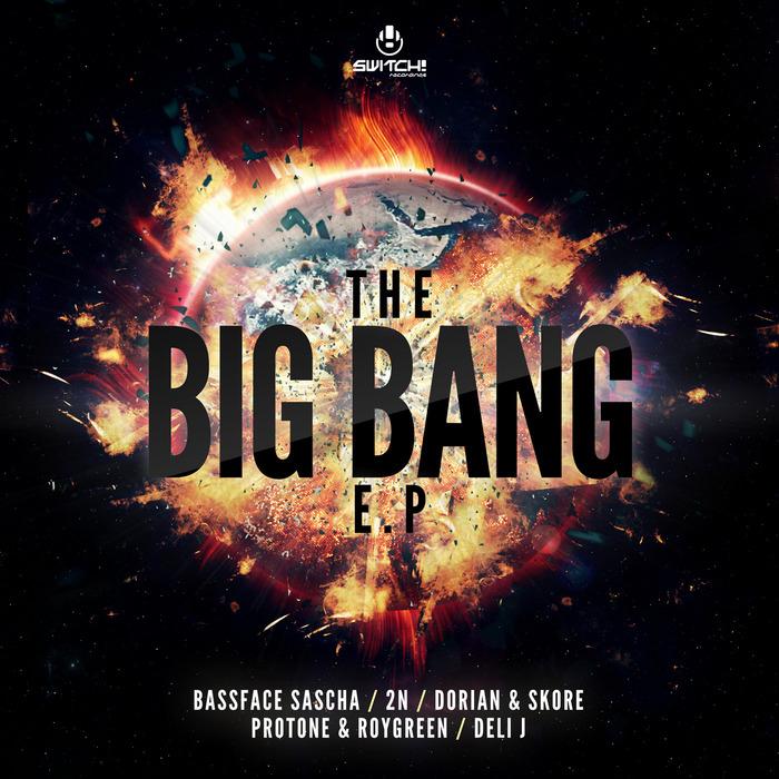 2N/BASSFACE SASCHA/DORIAN/SKORE/ROYGREEN/PROTONE/DELI J - The Big Bang EP