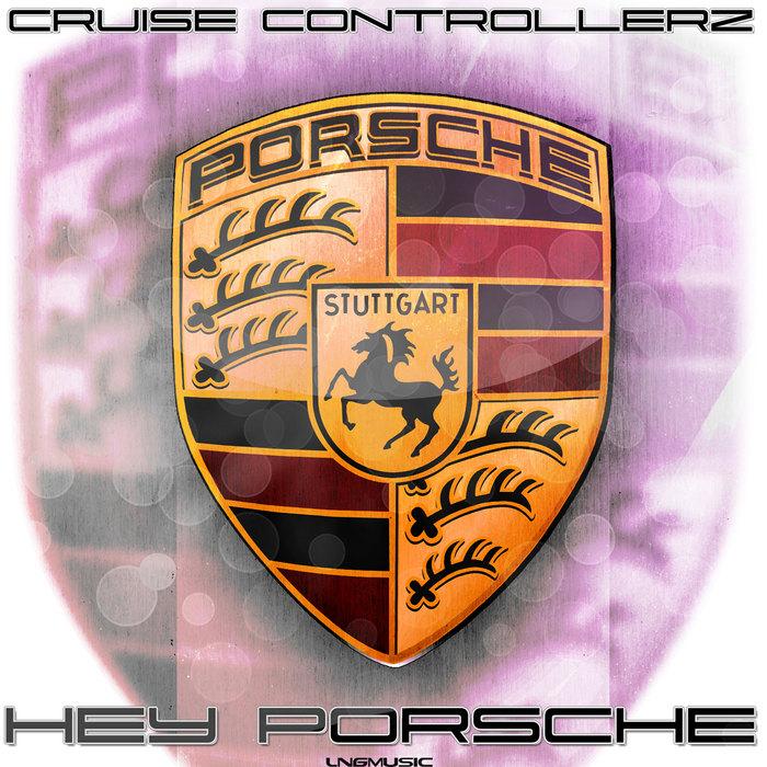 CRUISE CONTROLLERZ - Hey Porsche