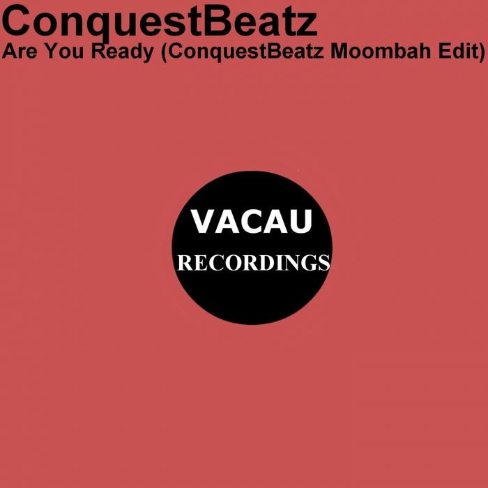 CONQUESTBEATZ - Are You Ready (Conquestbeatz Moombah Edit)