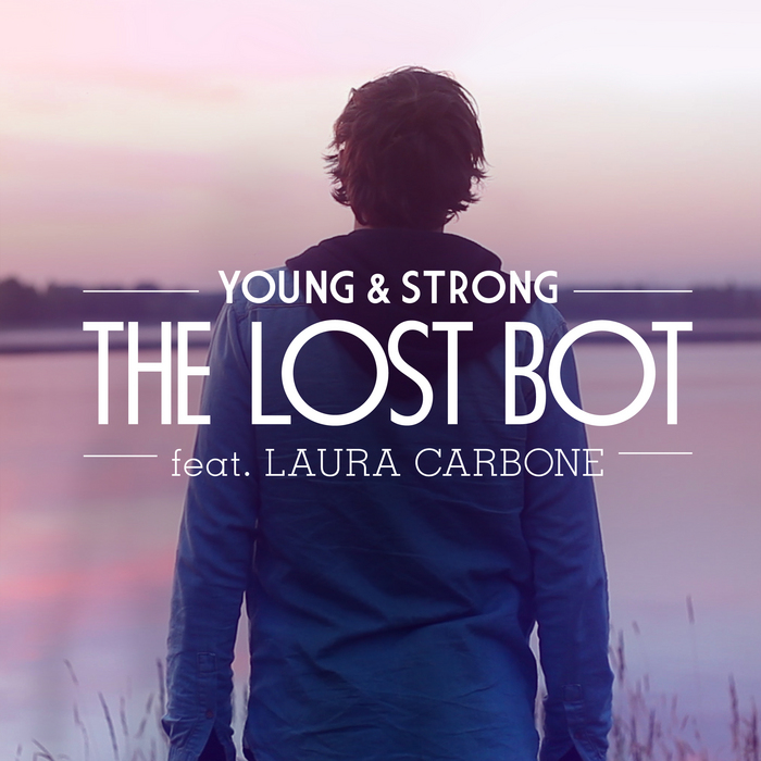 LOST BOT, The feat LAURA CARBONE - Young & Strong (remixes)