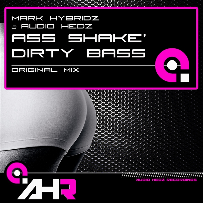 HYBRIDZ, Mark/AUDIO HEDZ - Ass Shake' Dirty Bass
