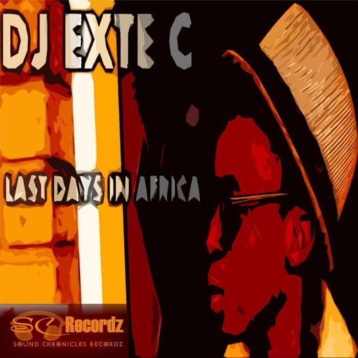 DJ EXTE C - Last Days In Africa